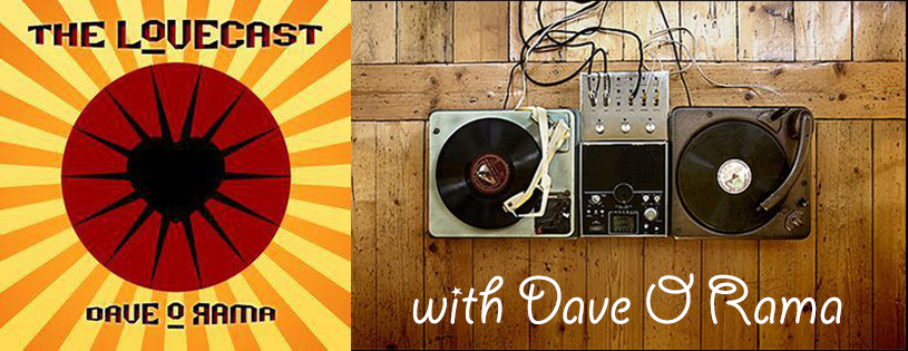 The LoveCast with Dave-O-Rama, Sat/Sun 4-7PM UbuntuFM Radio